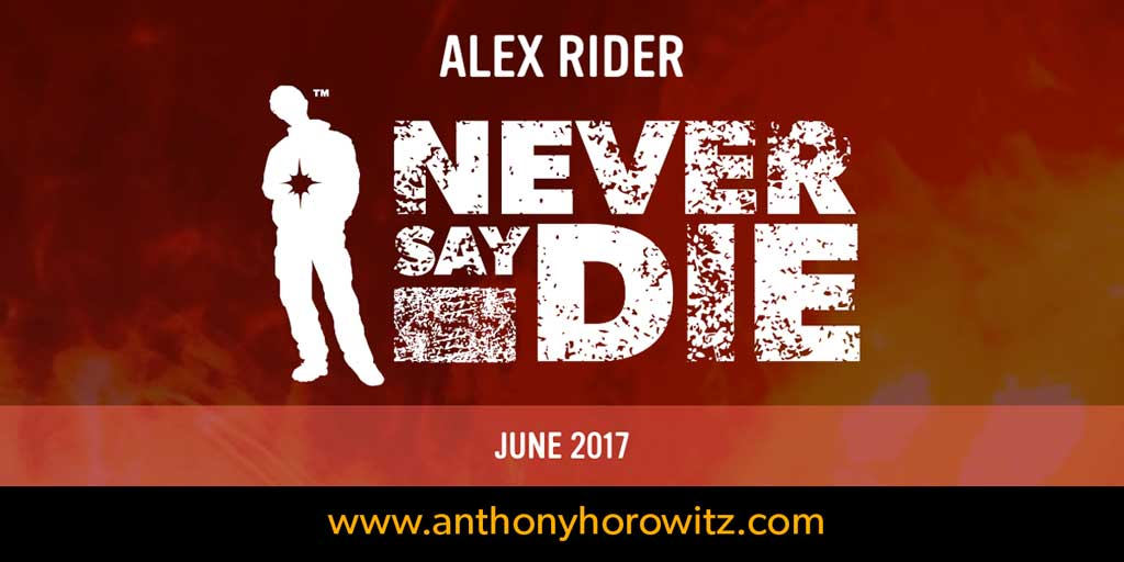 Never Say Die A New Alex Rider Book By Anthony Horowitz June 2017